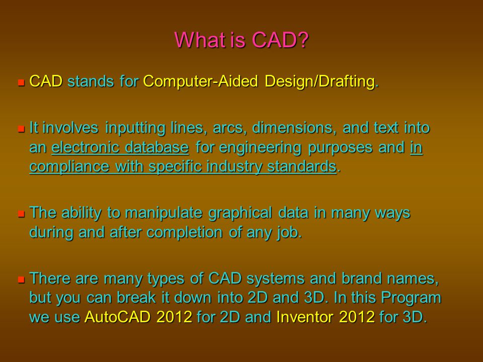 What is CAD CAD stands for Computer-Aided Design/Drafting.