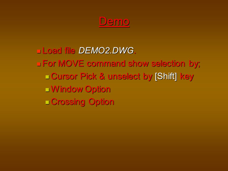 Demo Load file DEMO2.DWG. For MOVE command show selection by;