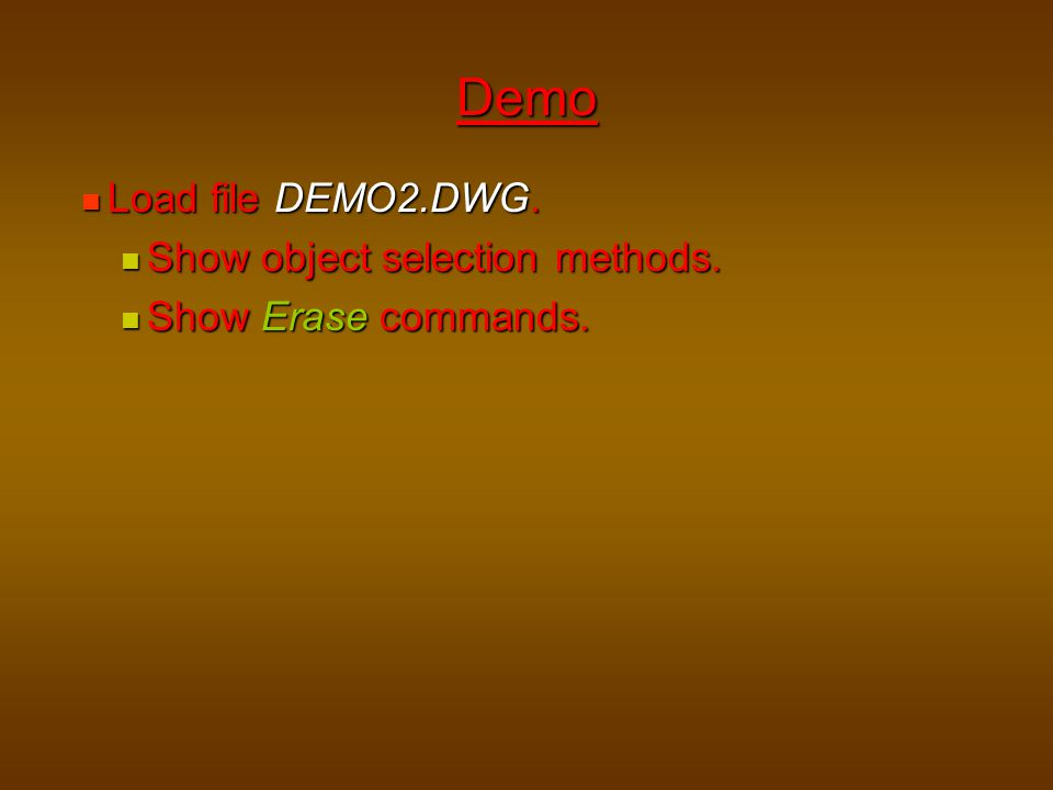 Demo Load file DEMO2.DWG. Show object selection methods.