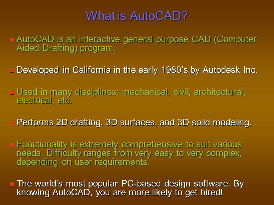 What is AutoCAD AutoCAD is an interactive general purpose CAD (Computer Aided Drafting) program.