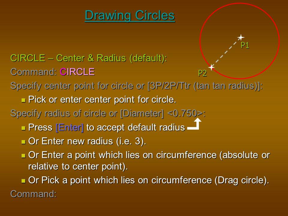 Drawing Circles CIRCLE – Center & Radius (default): Command: CIRCLE