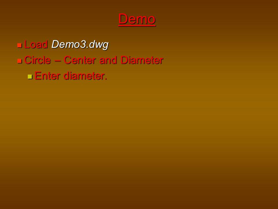 Demo Load Demo3.dwg Circle – Center and Diameter Enter diameter.