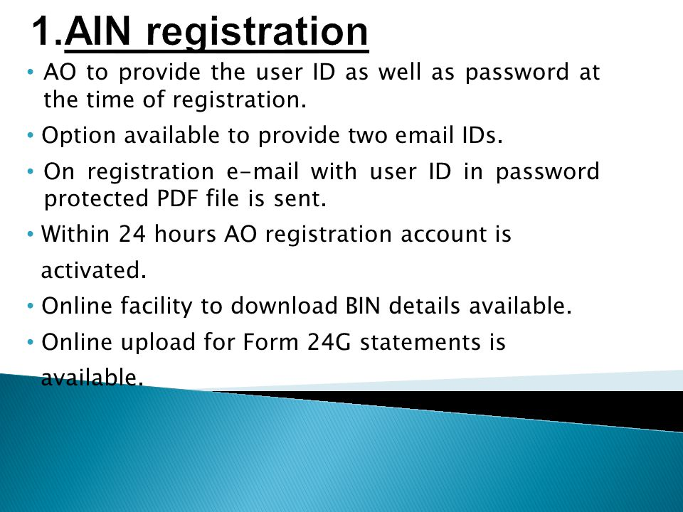 1.AIN registration AO to provide the user ID as well as password at the time of registration. Option available to provide two email IDs.