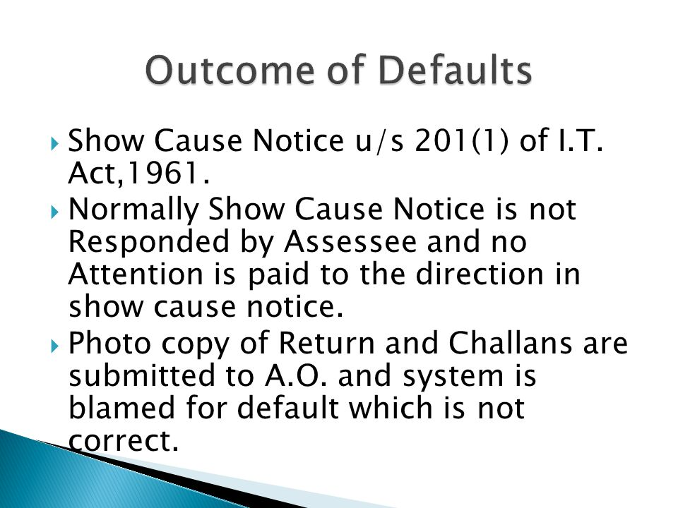 Outcome of Defaults Show Cause Notice u/s 201(1) of I.T. Act,1961.