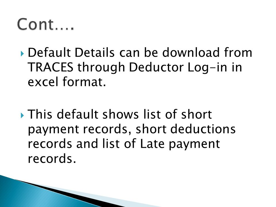 Cont…. Default Details can be download from TRACES through Deductor Log-in in excel format.