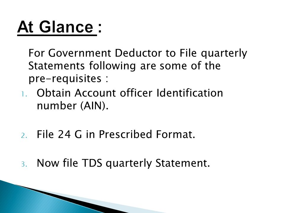 At Glance : For Government Deductor to File quarterly Statements following are some of the pre-requisites :