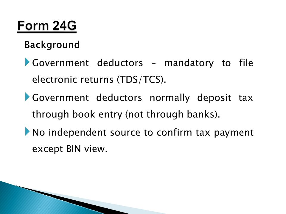 Form 24G Background. Government deductors – mandatory to file electronic returns (TDS/TCS).