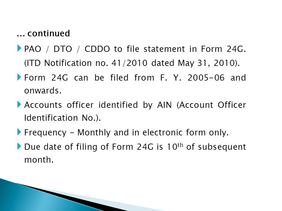 Form 24G ... continued. PAO / DTO / CDDO to file statement in Form 24G. (ITD Notification no. 41/2010 dated May 31, 2010).