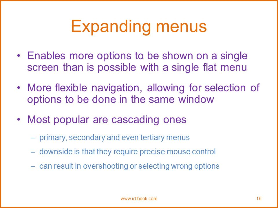 Expanding menus Enables more options to be shown on a single screen than is possible with a single flat menu.
