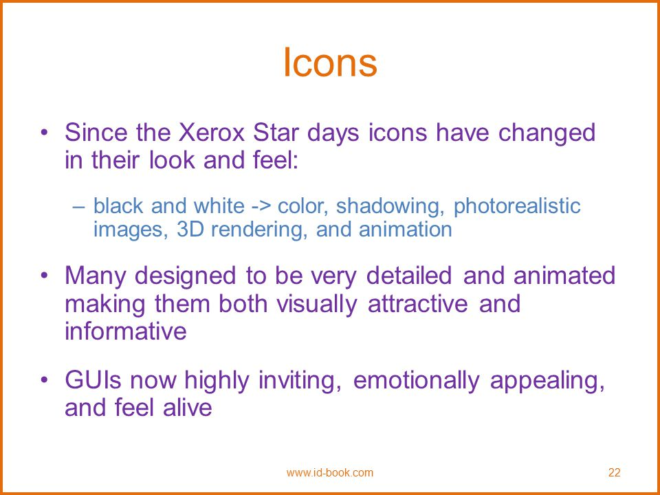 Icons Since the Xerox Star days icons have changed in their look and feel: