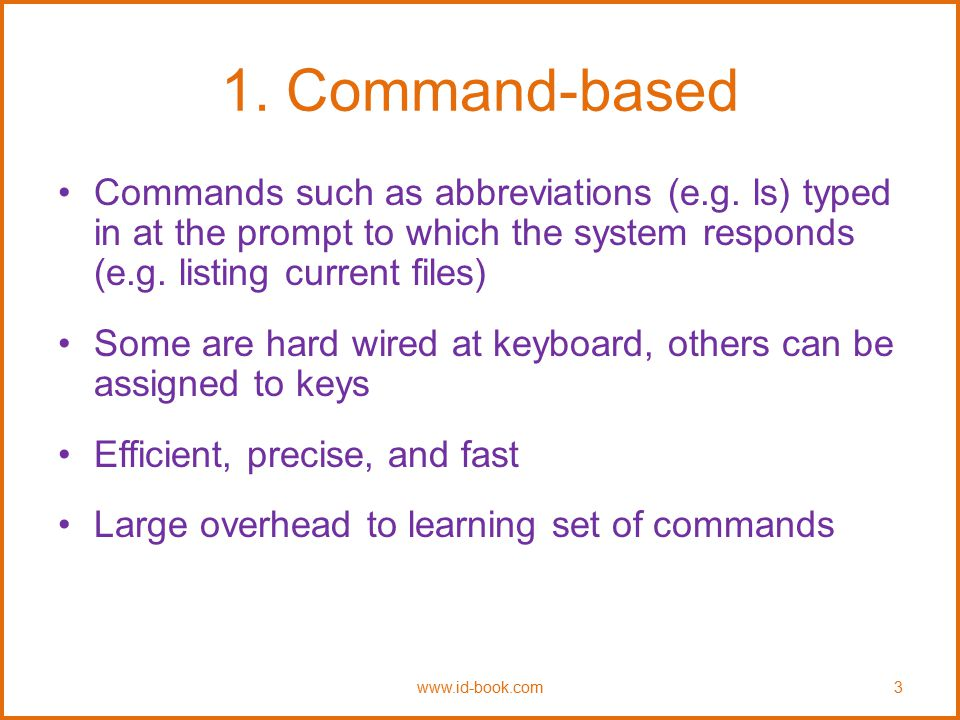 1. Command-based Commands such as abbreviations (e.g. ls) typed in at the prompt to which the system responds (e.g. listing current files)