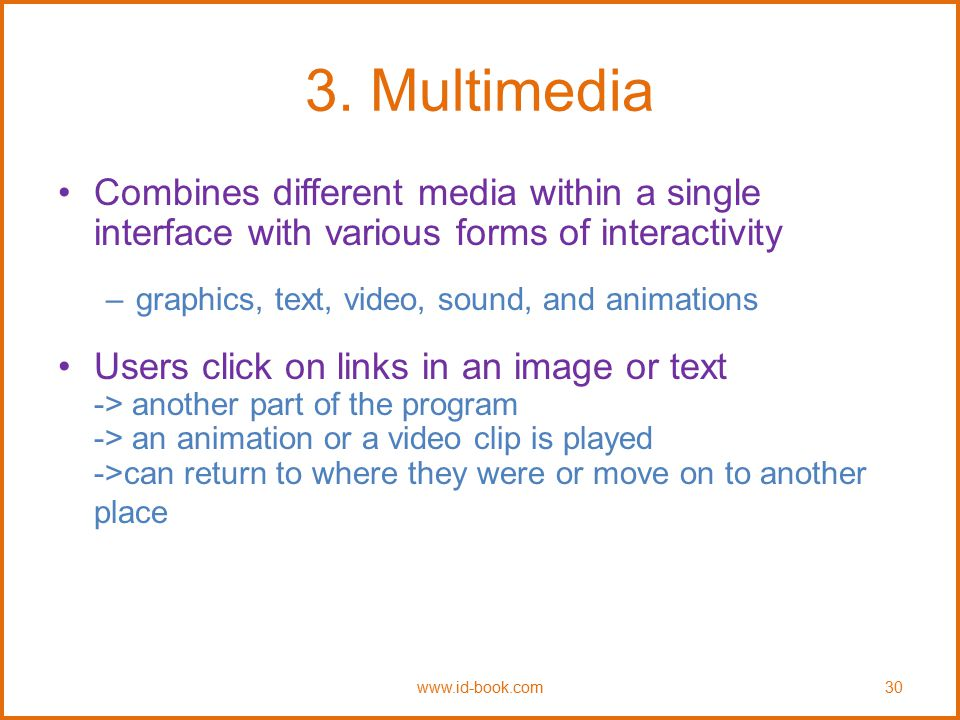3. Multimedia Combines different media within a single interface with various forms of interactivity.