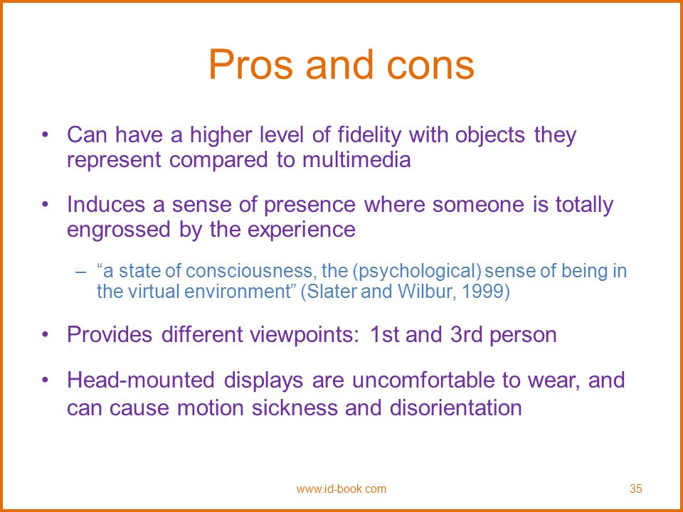 Pros and cons Can have a higher level of fidelity with objects they represent compared to multimedia.