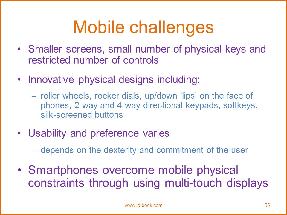 Mobile challenges Smaller screens, small number of physical keys and restricted number of controls.