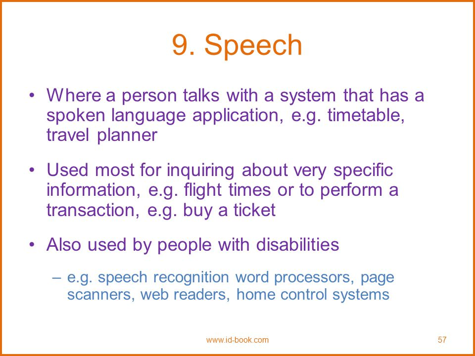 9. Speech Where a person talks with a system that has a spoken language application, e.g. timetable, travel planner.