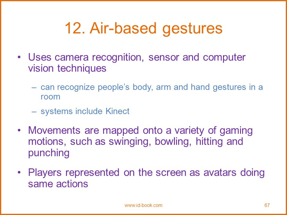 12. Air-based gestures Uses camera recognition, sensor and computer vision techniques. can recognize people's body, arm and hand gestures in a room.