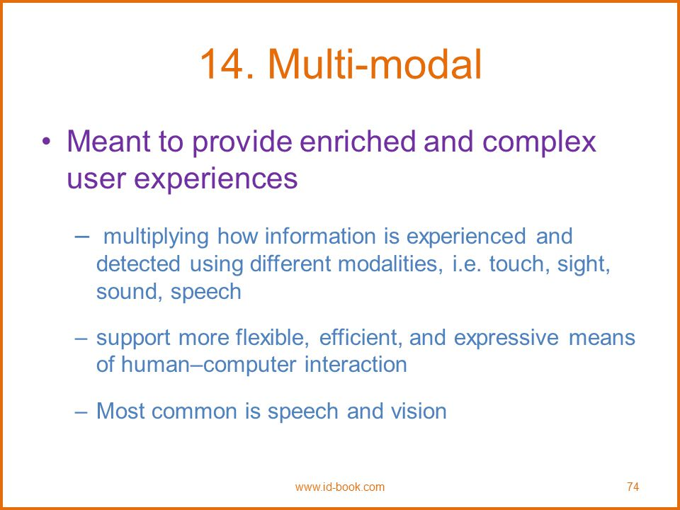 14. Multi-modal Meant to provide enriched and complex user experiences