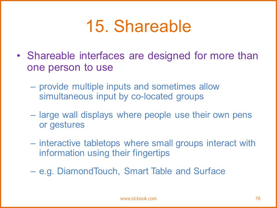 15. Shareable Shareable interfaces are designed for more than one person to use.