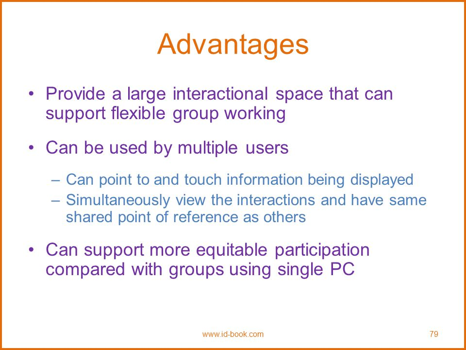 Advantages Provide a large interactional space that can support flexible group working. Can be used by multiple users.