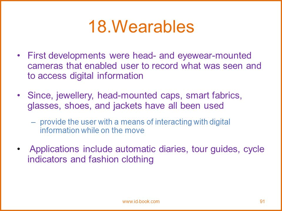 18.Wearables First developments were head- and eyewear-mounted cameras that enabled user to record what was seen and to access digital information.