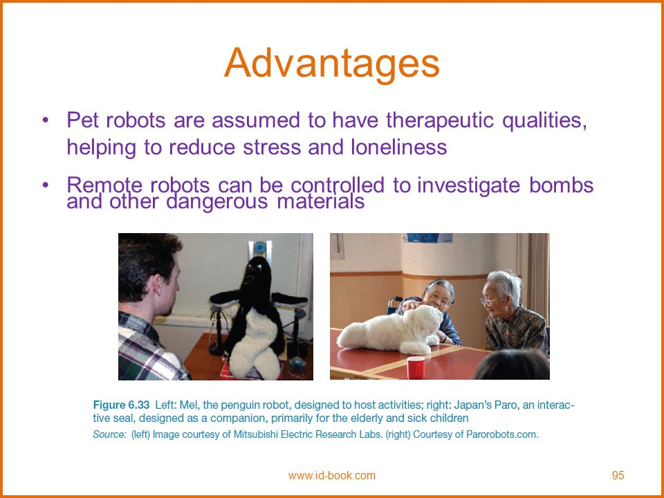 Advantages Pet robots are assumed to have therapeutic qualities, helping to reduce stress and loneliness.