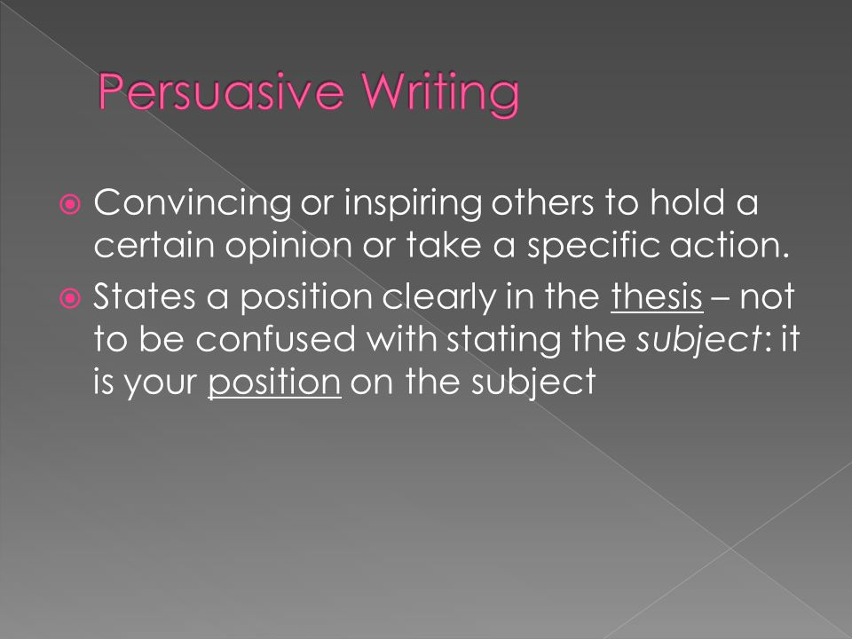 Persuasive Writing Convincing or inspiring others to hold a certain opinion or take a specific action.