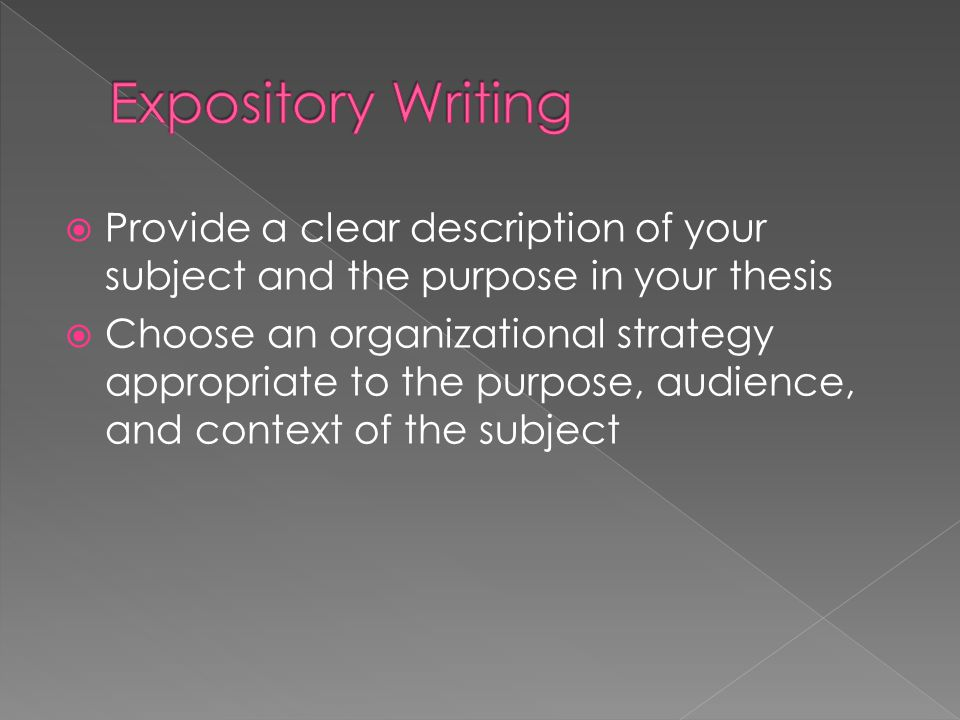 Expository Writing Provide a clear description of your subject and the purpose in your thesis.