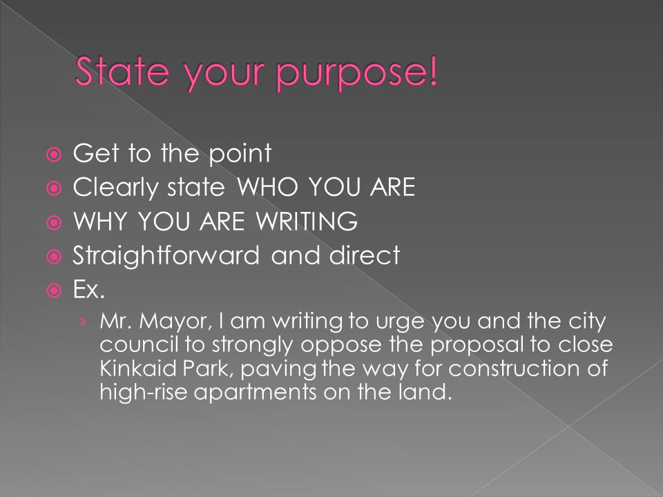 State your purpose! Get to the point Clearly state WHO YOU ARE