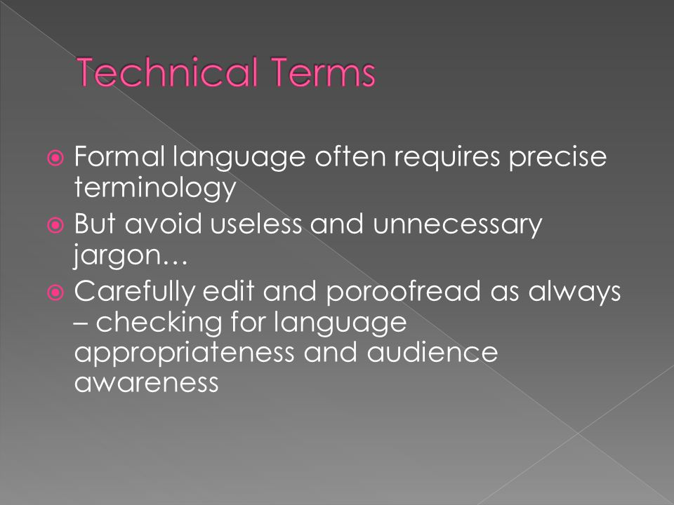 Technical Terms Formal language often requires precise terminology