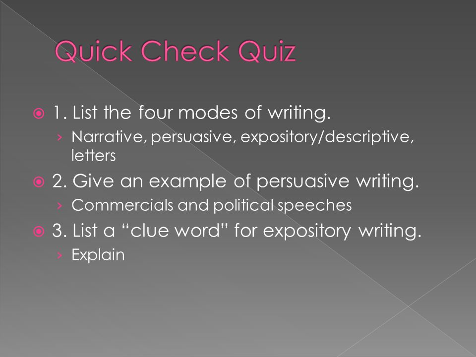 Quick Check Quiz 1. List the four modes of writing.