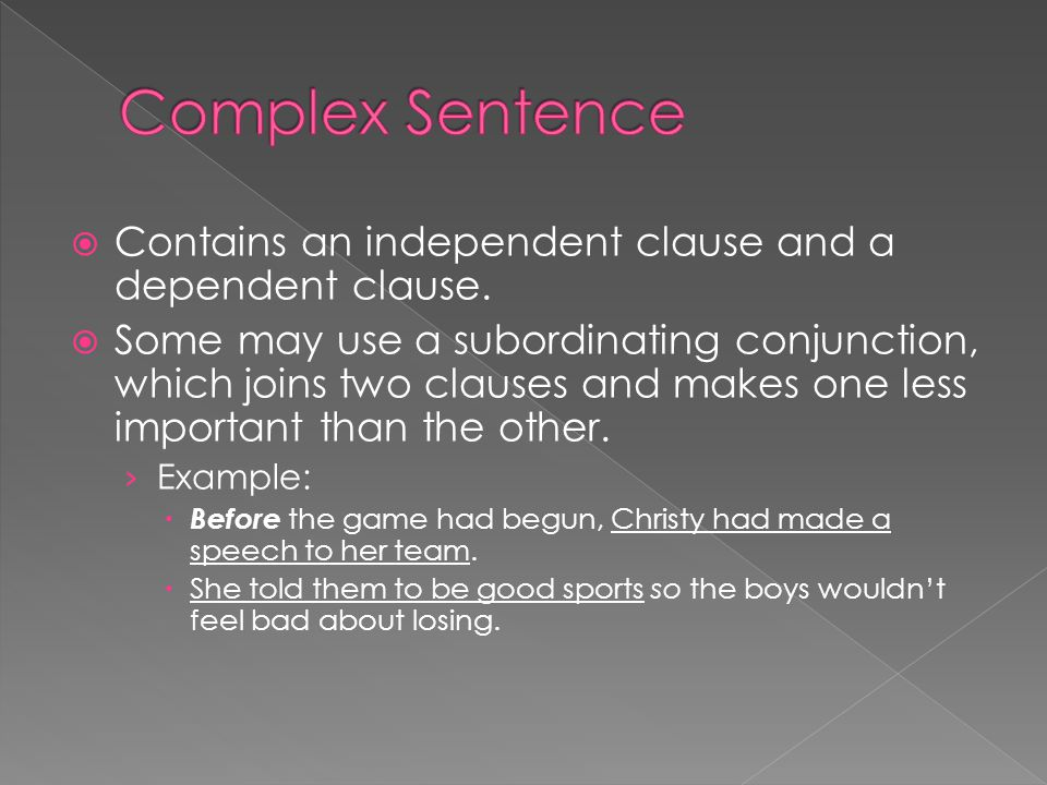 Complex Sentence Contains an independent clause and a dependent clause.