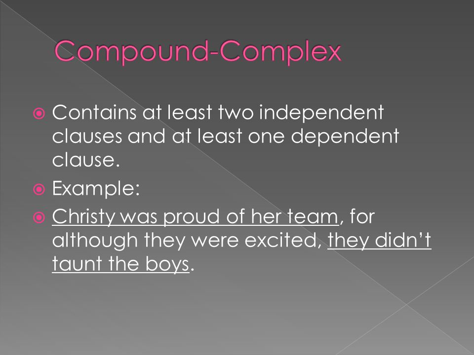Compound-Complex Contains at least two independent clauses and at least one dependent clause. Example:
