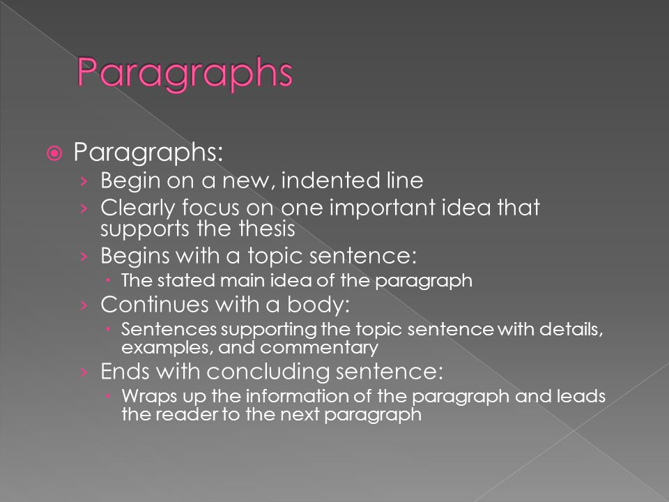 Paragraphs Paragraphs: Begin on a new, indented line