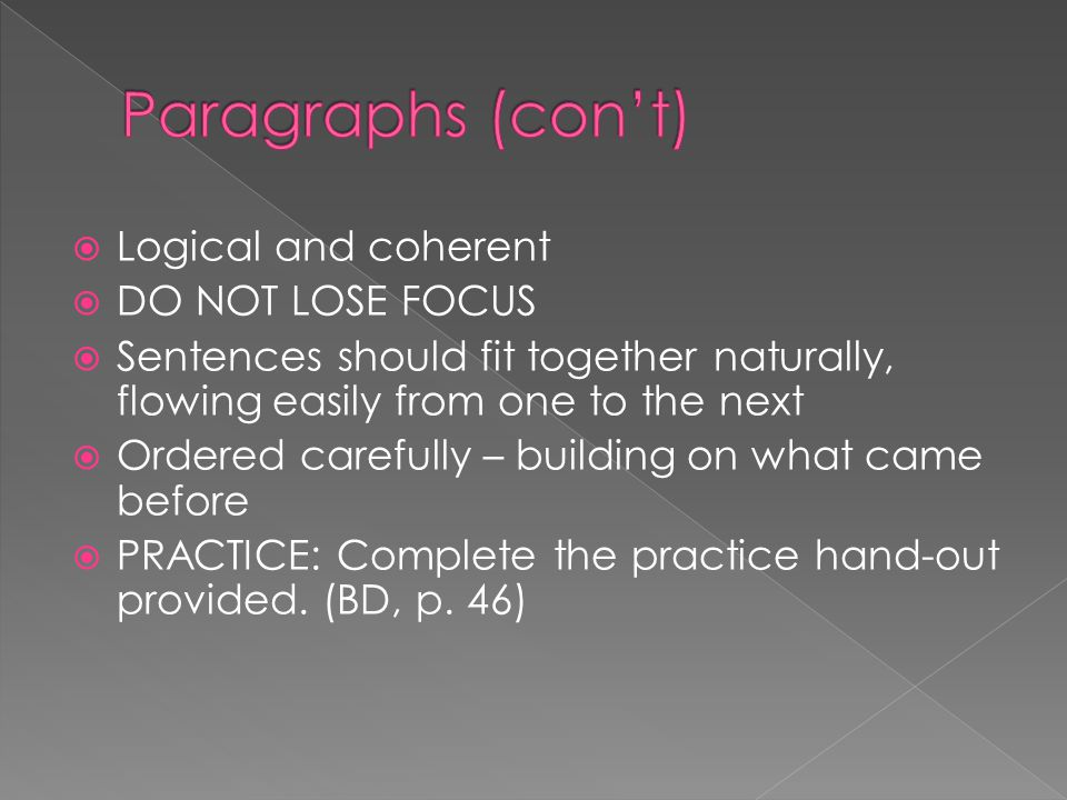 Paragraphs (con't) Logical and coherent DO NOT LOSE FOCUS
