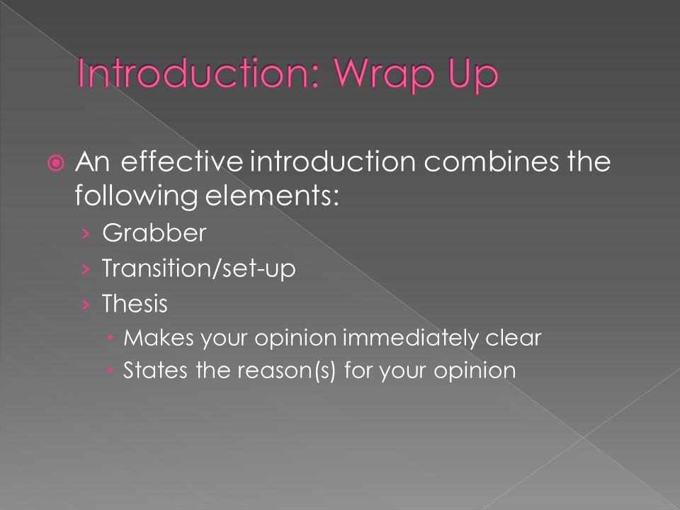 Introduction: Wrap Up An effective introduction combines the following elements: Grabber. Transition/set-up.