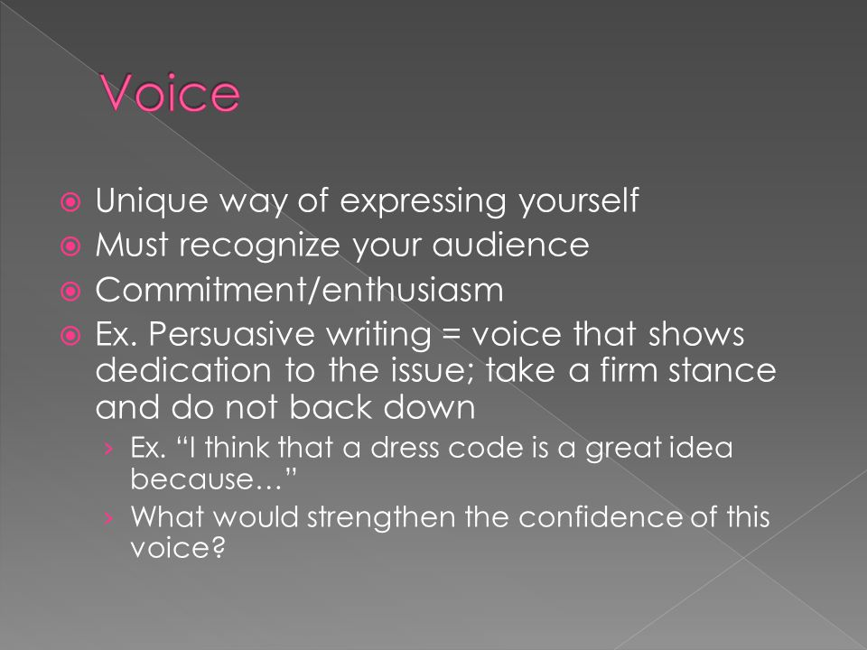 Voice Unique way of expressing yourself Must recognize your audience