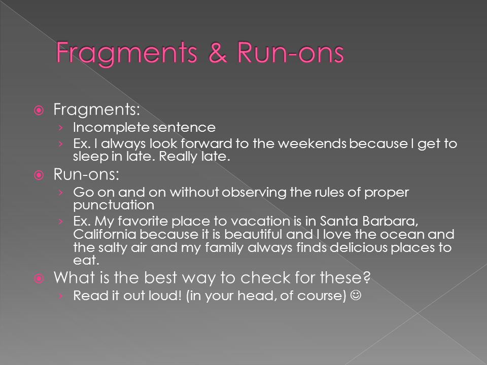 Fragments & Run-ons Fragments: Run-ons: