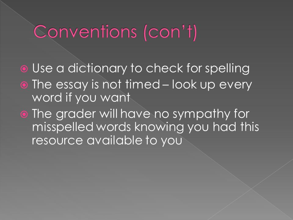Conventions (con't) Use a dictionary to check for spelling