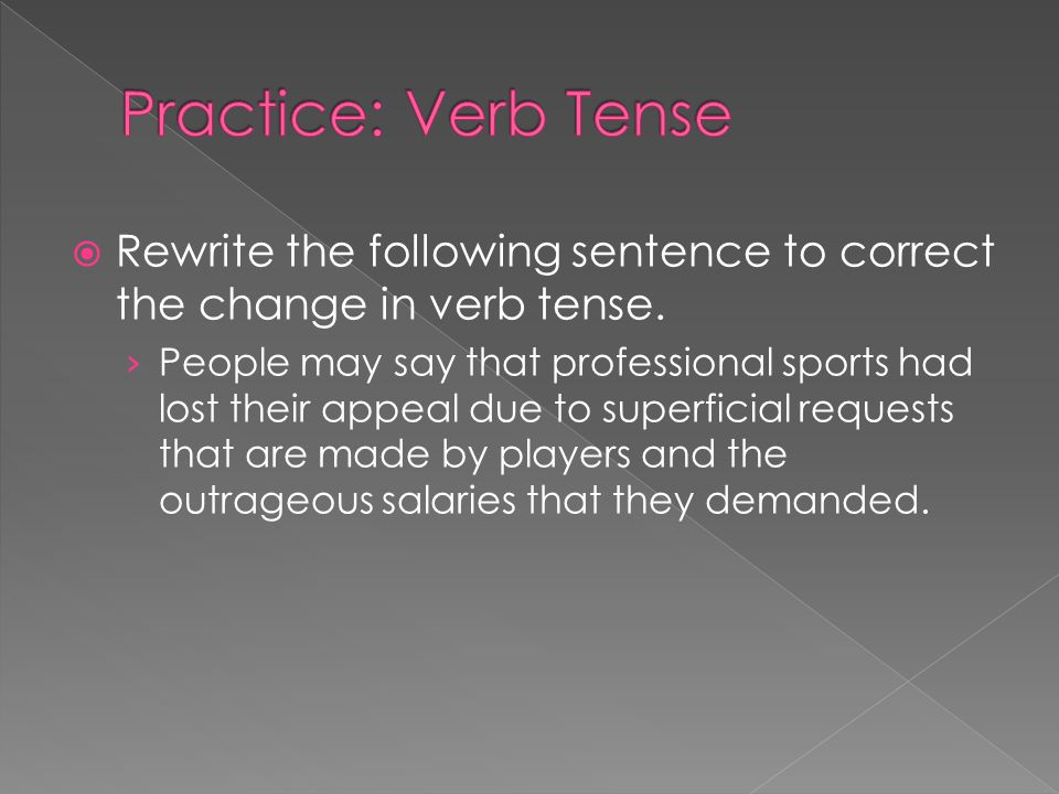 Practice: Verb Tense Rewrite the following sentence to correct the change in verb tense.