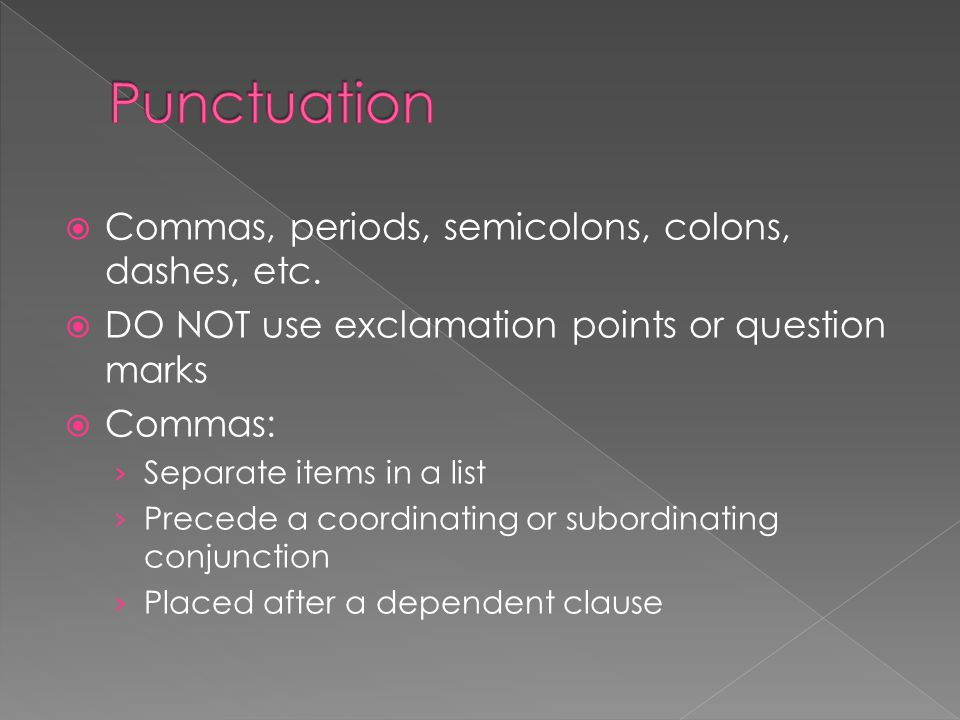 Punctuation Commas, periods, semicolons, colons, dashes, etc.