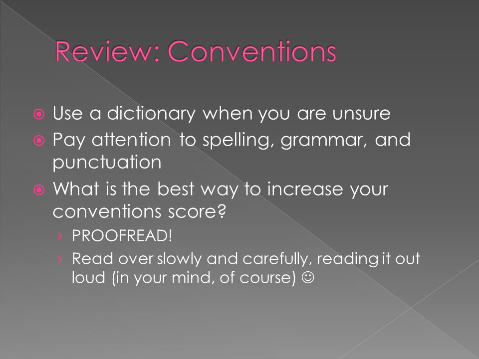 Review: Conventions Use a dictionary when you are unsure