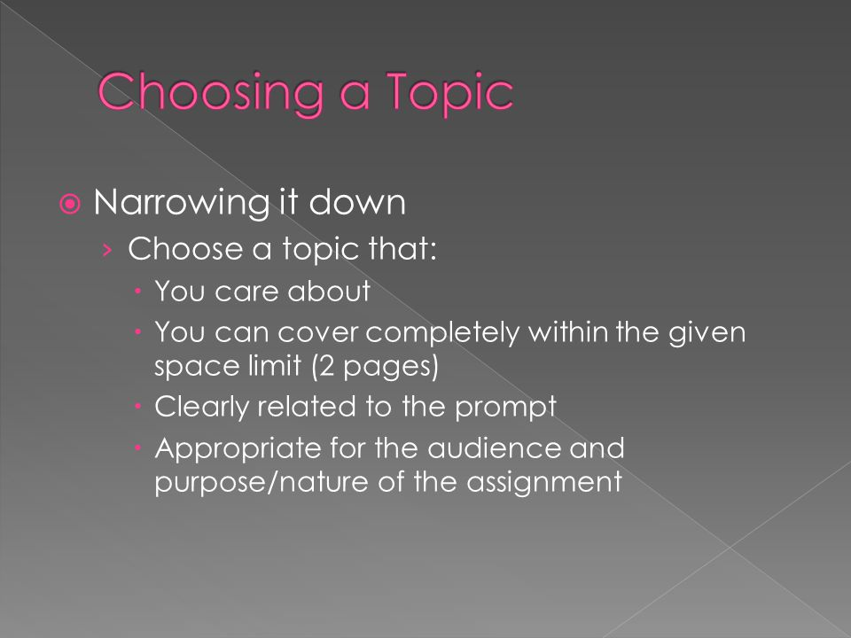 Choosing a Topic Narrowing it down Choose a topic that: You care about