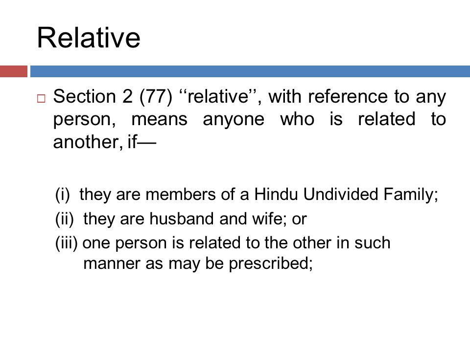 Relative Section 2 (77) ''relative'', with reference to any person, means anyone who is related to another, if—
