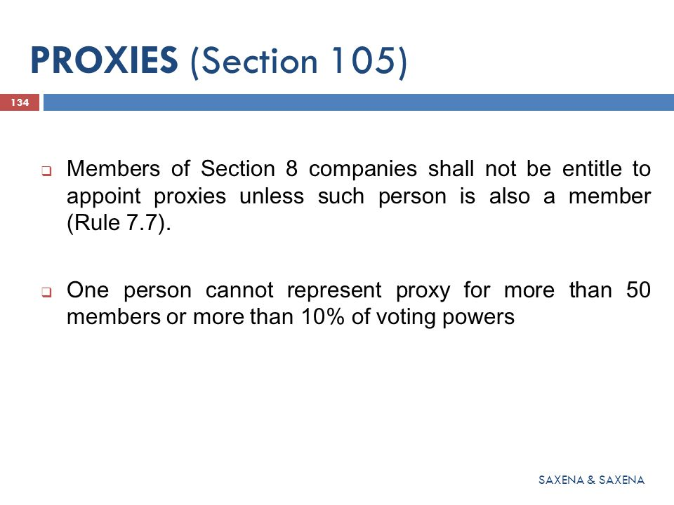 PROXIES (Section 105) Members of Section 8 companies shall not be entitle to appoint proxies unless such person is also a member (Rule 7.7).