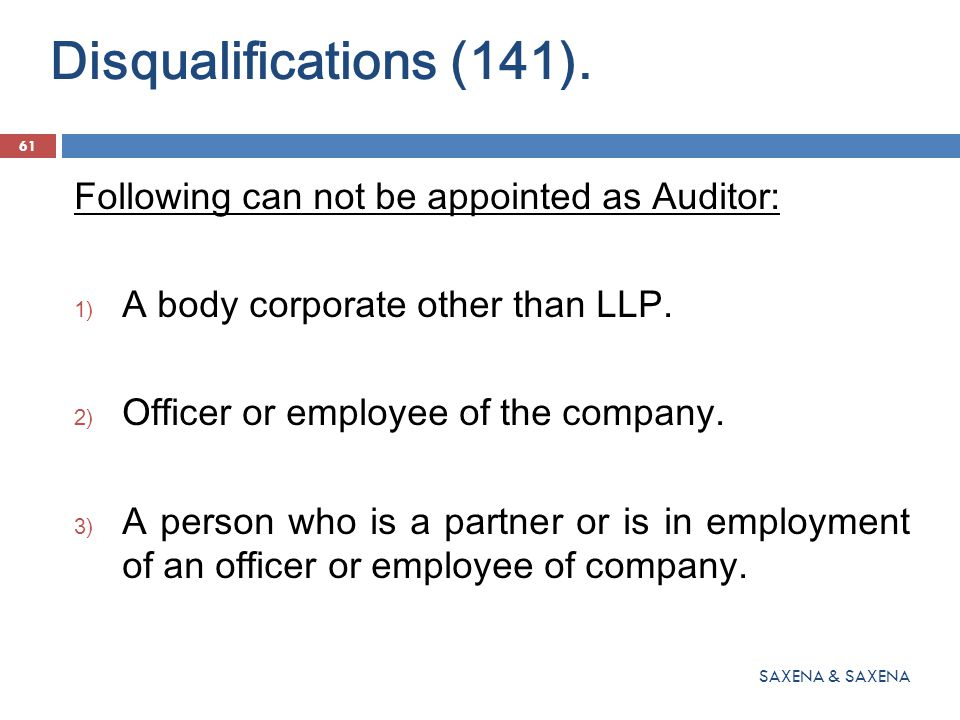 Disqualifications (141). Following can not be appointed as Auditor: