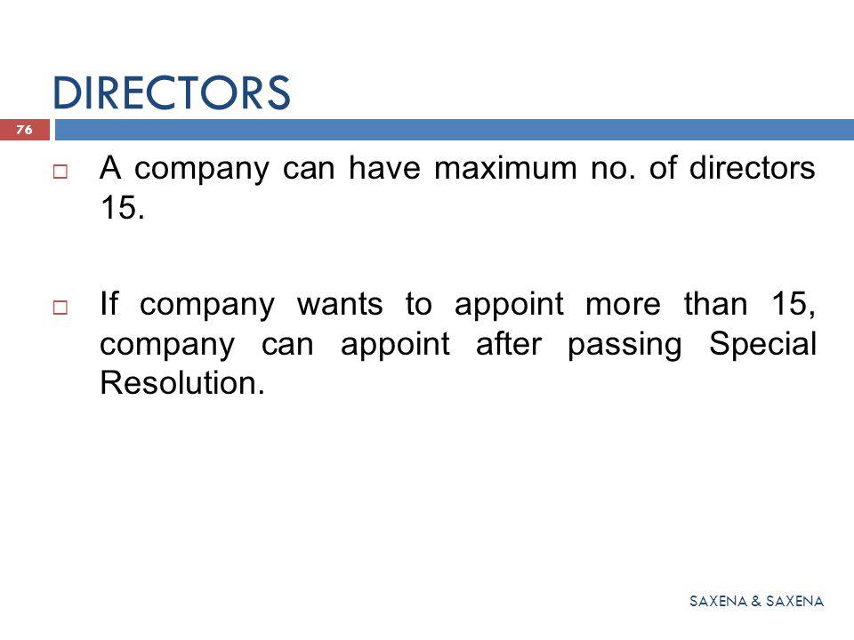 DIRECTORS A company can have maximum no. of directors 15.