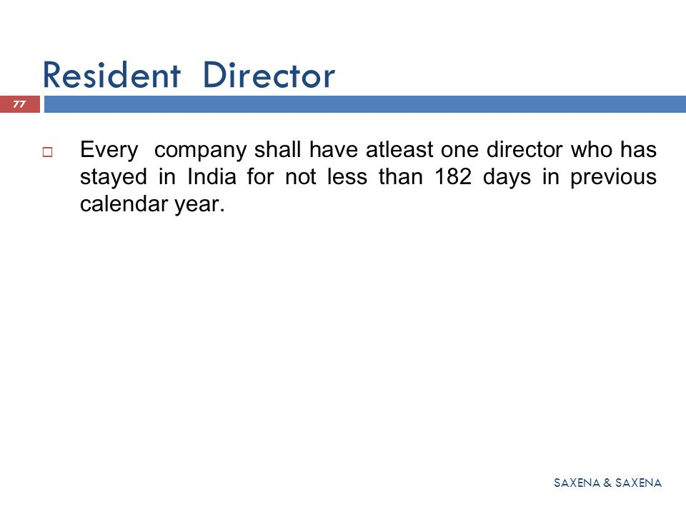 Resident Director Every company shall have atleast one director who has stayed in India for not less than 182 days in previous calendar year.