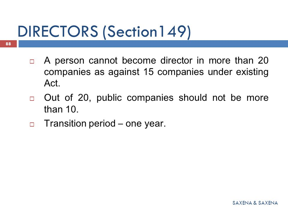 DIRECTORS (Section149) A person cannot become director in more than 20 companies as against 15 companies under existing Act.