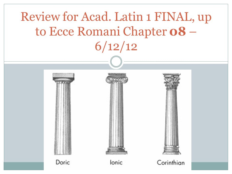 Review for Acad. Latin 1 FINAL, up to Ecce Romani Chapter 08 – 6/12/12