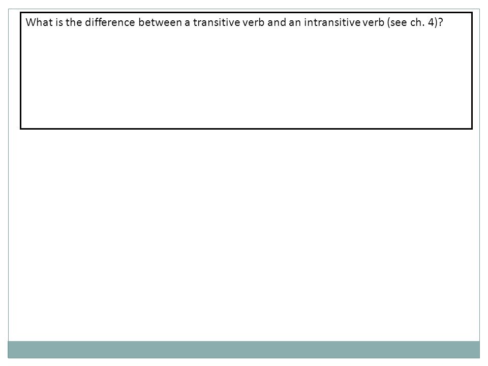 What is the difference between a transitive verb and an intransitive verb (see ch. 4)
